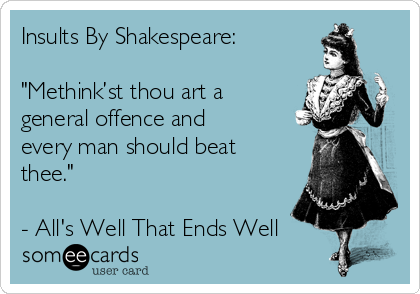 insults-by-shakespeare-methinkst-thou-art-a-general-offence-and-every-man-should-beat-thee-alls-well-that-ends-well-b9c6e