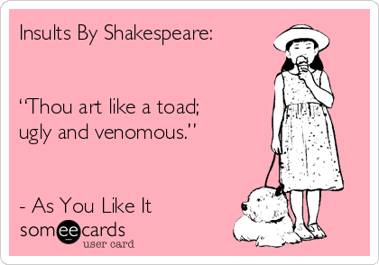 insults-by-shakespeare-thou-art-like-a-toad-ugly-and-venomous-as-you-like-it-53974